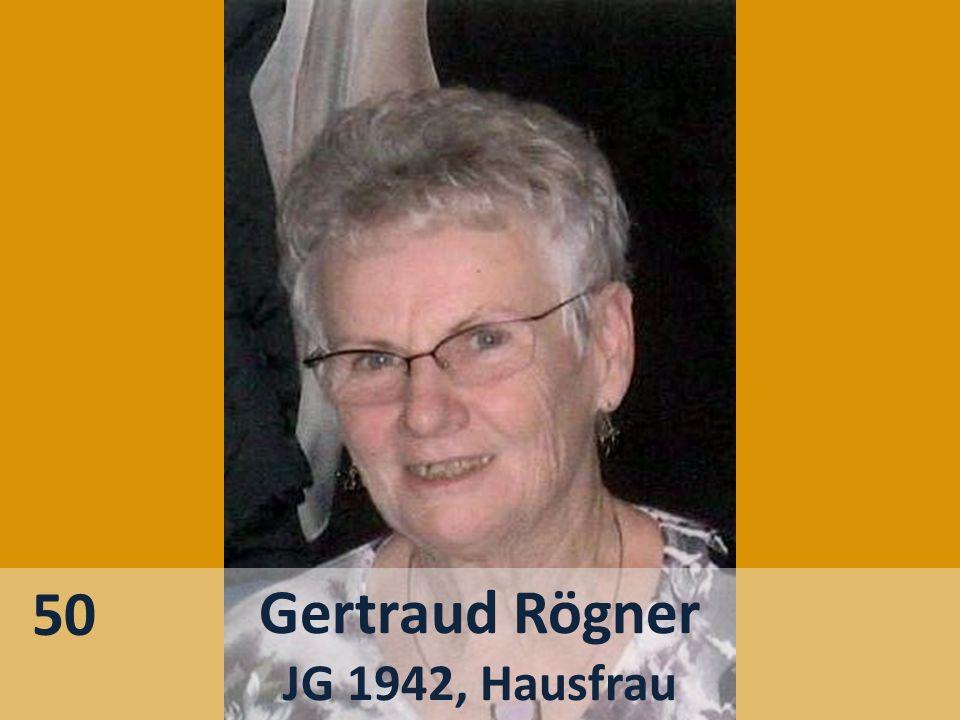 Gertraud Rögner JG 1942, Hausfrau 50