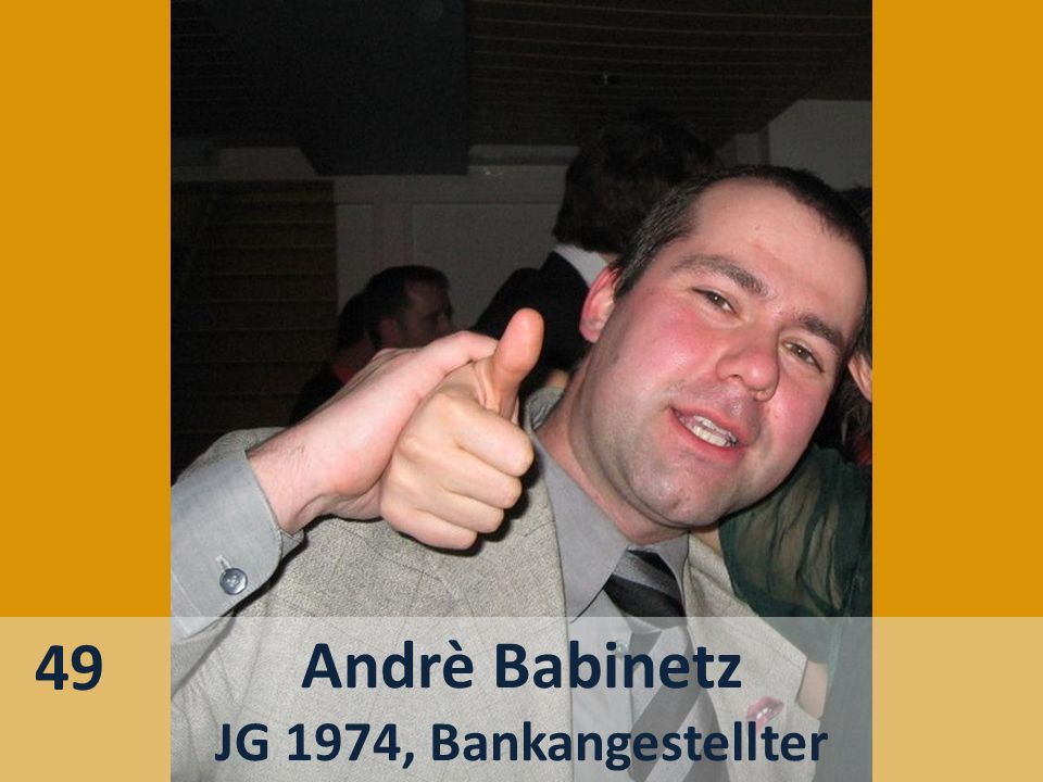 Andrè Babinetz JG 1974, Bankangestellter 49