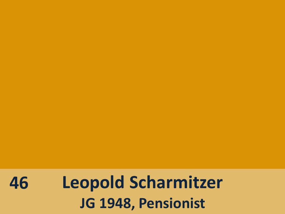 Leopold Scharmitzer JG 1948, Pensionist 46