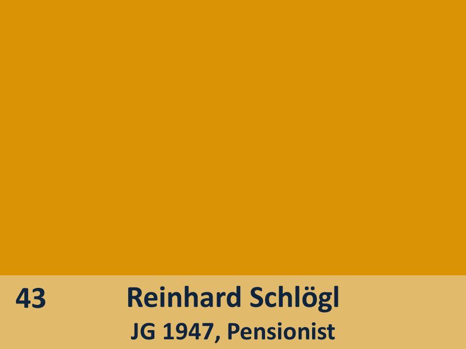 Reinhard Schlögl JG 1947, Pensionist 43