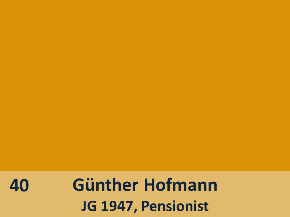 Günther Hofmann JG 1947, Pensionist 40