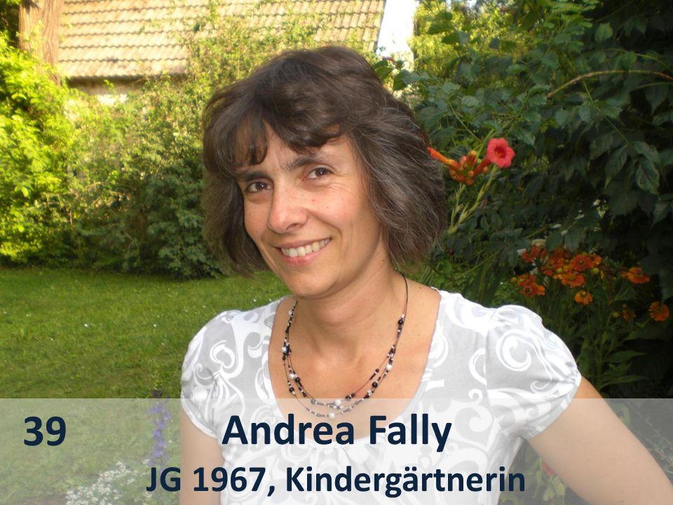 Andrea Fally JG 1967, Kindergärtnerin 39