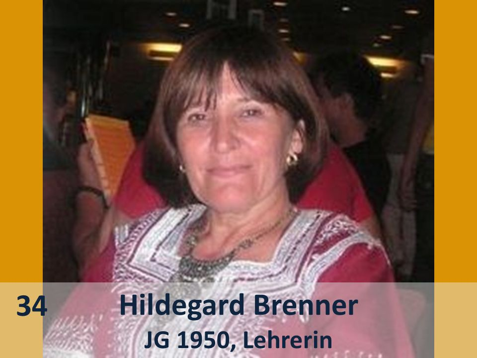 Hildegard Brenner JG 1950, Lehrerin 34
