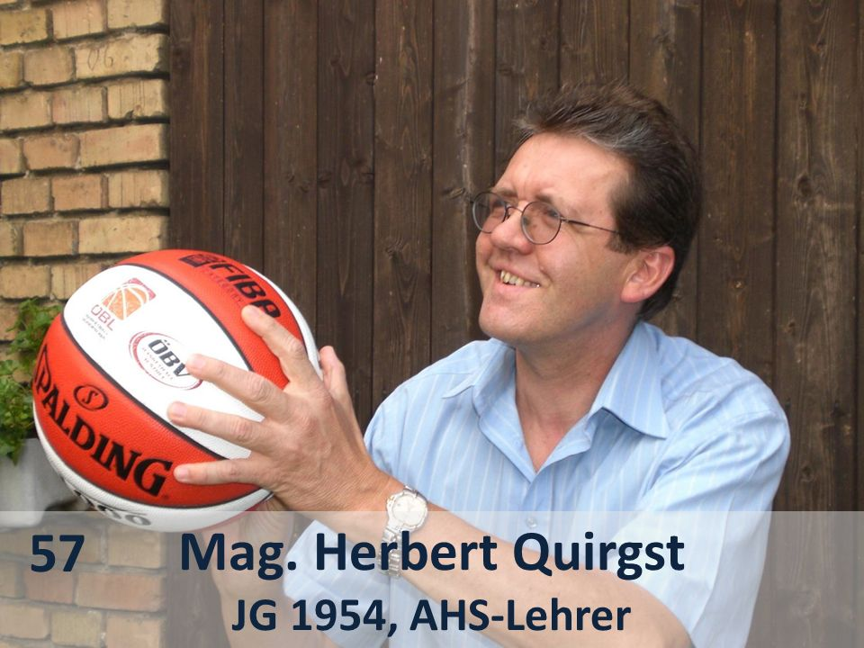 Mag. Herbert Quirgst JG 1954, AHS-Lehrer 57