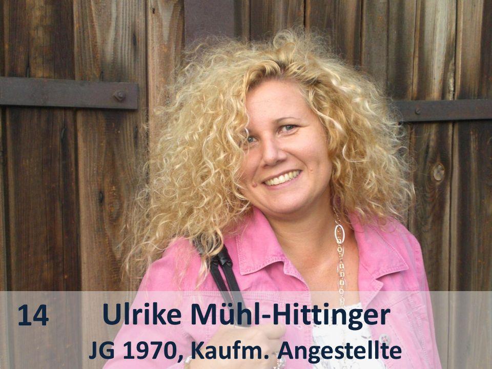 Ulrike Mühl-Hittinger JG 1970, Kaufm. Angestellte 14