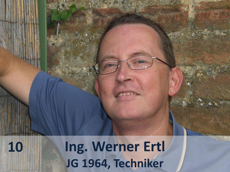 Ing. Werner Ertl JG 1964, Techniker 10
