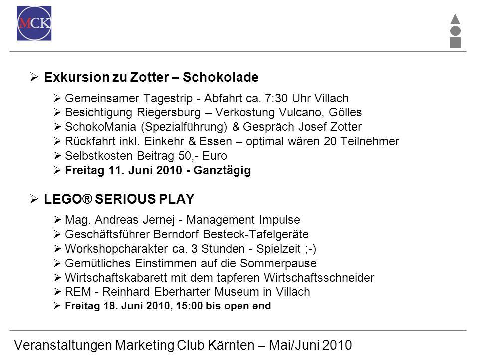 Veranstaltungen Marketing Club Kärnten – Mai/Juni 2010 Exkursion zu Zotter – Schokolade Gemeinsamer Tagestrip - Abfahrt ca. 7:30 Uhr Villach Besichtig