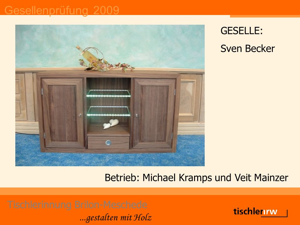 Gesellenprüfung 2009 Tischlerinnung Brilon-Meschede...gestalten mit Holz Betrieb: Bröker Objekteinrichtungen GESELLE: Kevin Dietz 2.