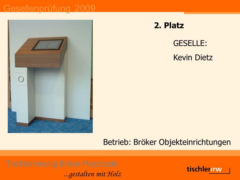 Gesellenprüfung 2009 Tischlerinnung Brilon-Meschede...gestalten mit Holz Betrieb: Bröker Objekteinrichtungen GESELLE: Kevin Dietz 2. Platz
