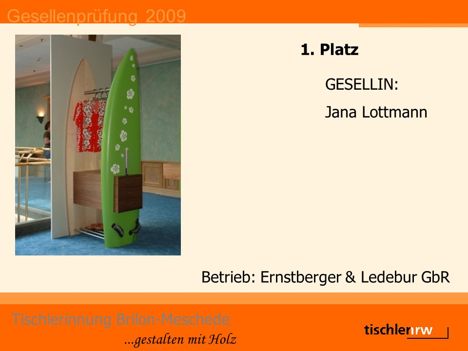 Gesellenprüfung 2009 Tischlerinnung Brilon-Meschede...gestalten mit Holz Betrieb: Ernstberger & Ledebur GbR GESELLIN: Jana Lottmann 1. Platz