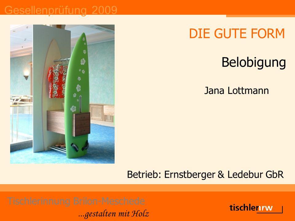 Gesellenprüfung 2009 Tischlerinnung Brilon-Meschede...gestalten mit Holz Betrieb: Ernstberger & Ledebur GbR Jana Lottmann DIE GUTE FORM Belobigung
