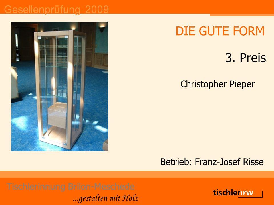Gesellenprüfung 2009 Tischlerinnung Brilon-Meschede...gestalten mit Holz Betrieb: Franz-Josef Risse Christopher Pieper DIE GUTE FORM 3. Preis