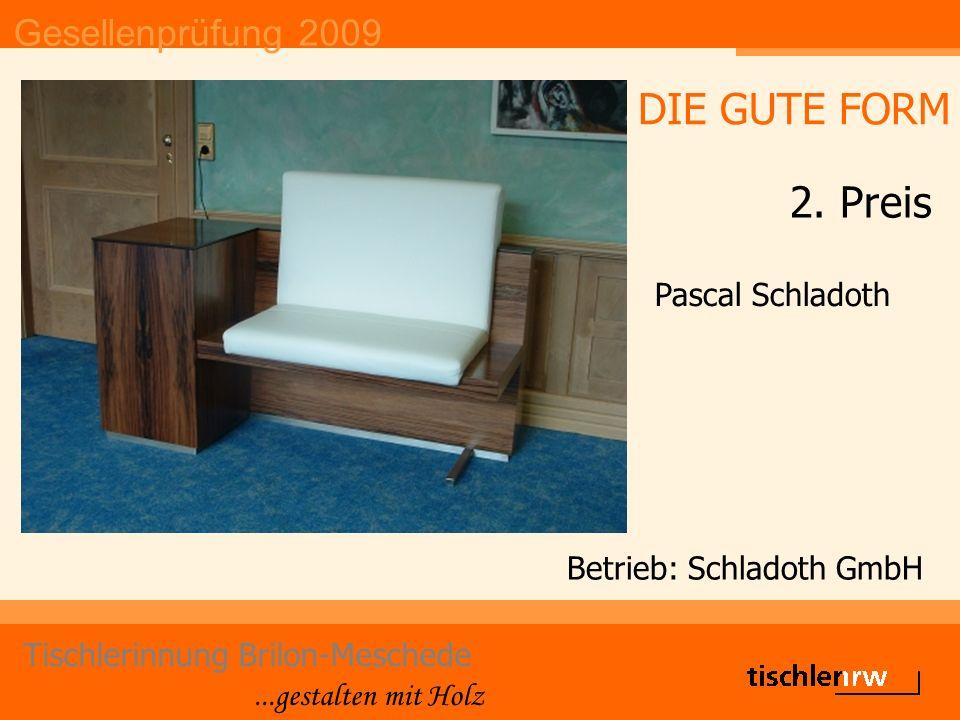 Gesellenprüfung 2009 Tischlerinnung Brilon-Meschede...gestalten mit Holz Betrieb: Schladoth GmbH Pascal Schladoth DIE GUTE FORM 2. Preis