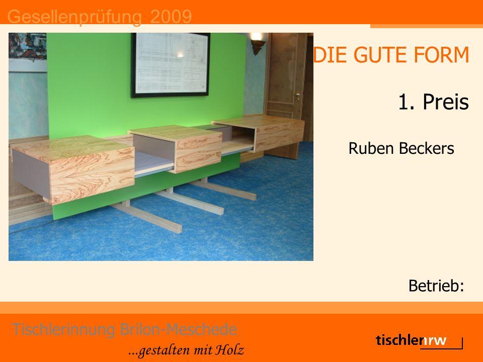 Gesellenprüfung 2009 Tischlerinnung Brilon-Meschede...gestalten mit Holz Betrieb: Ruben Beckers DIE GUTE FORM 1. Preis