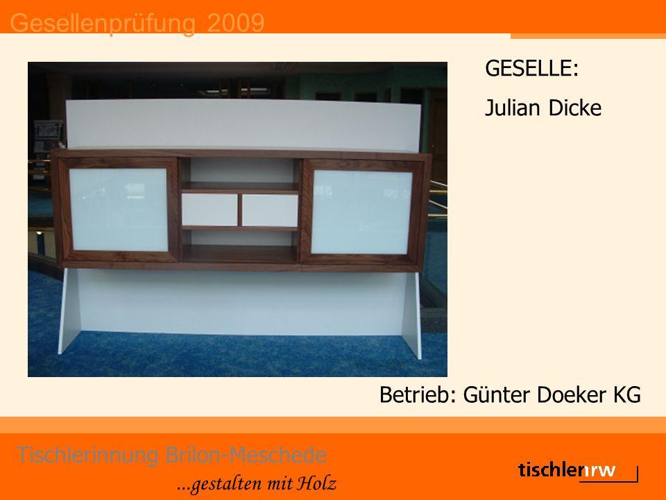 Gesellenprüfung 2009 Tischlerinnung Brilon-Meschede...gestalten mit Holz Betrieb: Schladoth GmbH GESELLE: Pascal Schladoth