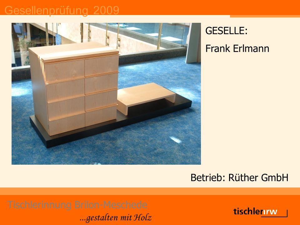Gesellenprüfung 2009 Tischlerinnung Brilon-Meschede...gestalten mit Holz Betrieb: Bernd Faber GmbH & Co KG GESELLE: Erich Grauer
