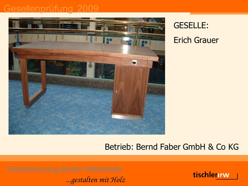 Gesellenprüfung 2009 Tischlerinnung Brilon-Meschede...gestalten mit Holz Betrieb: Franz-Georg Hanfland GESELLE: Tobias Sommer