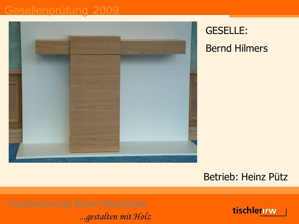 Gesellenprüfung 2009 Tischlerinnung Brilon-Meschede...gestalten mit Holz Betrieb: Heinz Pütz GESELLE: Bernd Hilmers