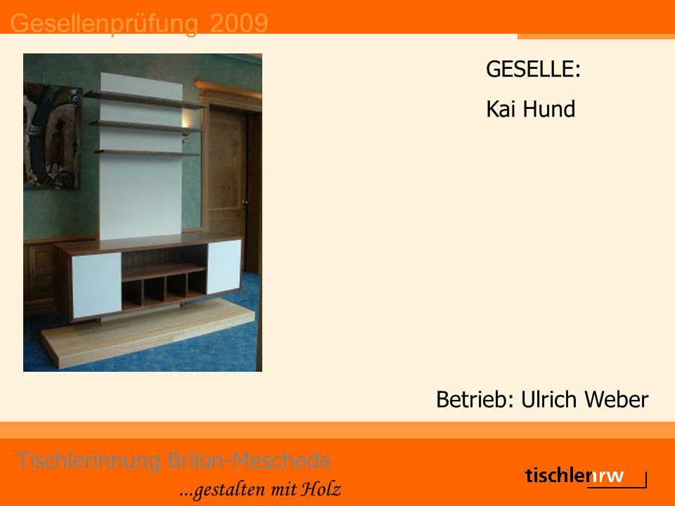 Gesellenprüfung 2009 Tischlerinnung Brilon-Meschede...gestalten mit Holz Betrieb: Ulrich Weber GESELLE: Kai Hund