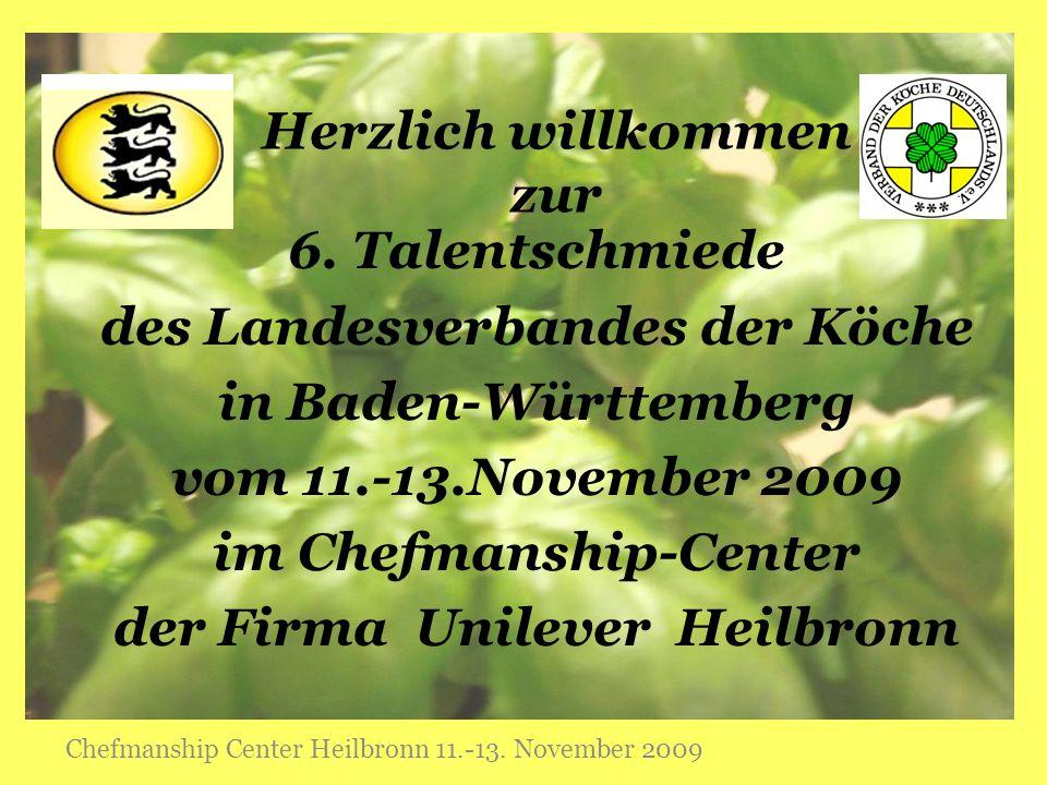 Herzlich willkommen zur 6. Talentschmiede des Landesverbandes der Köche in Baden-Württemberg vom 11.-13.November 2009 im Chefmanship-Center der Firma