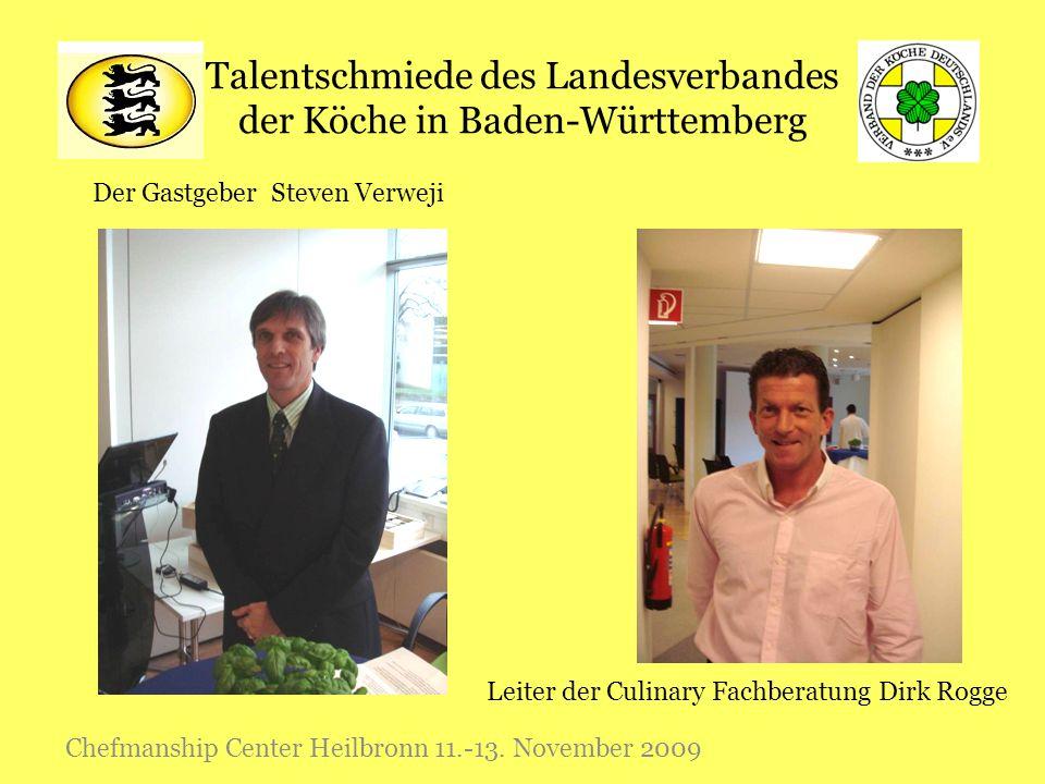 Talentschmiede des Landesverbandes der Köche in Baden-Württemberg Chefmanship Center Heilbronn 11.-13. November 2009 Der Gastgeber Steven Verweji Leit