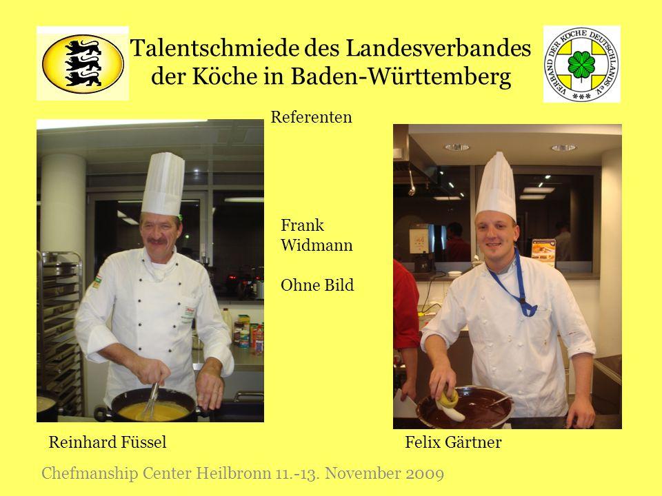 Talentschmiede des Landesverbandes der Köche in Baden-Württemberg Chefmanship Center Heilbronn 11.-13. November 2009 Referenten Reinhard FüsselFelix G
