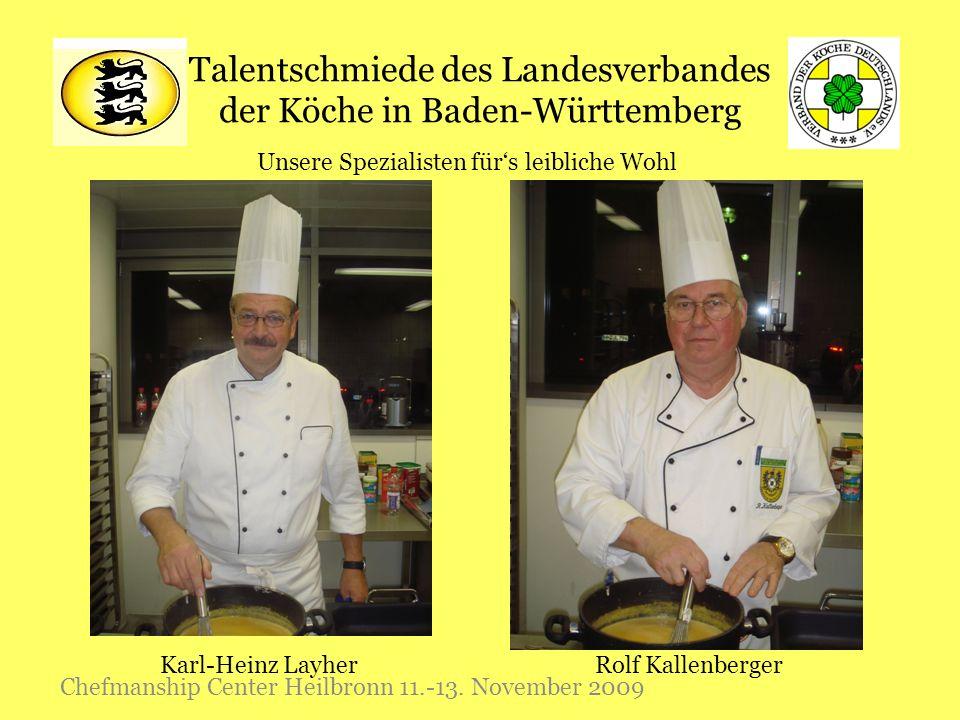 Talentschmiede des Landesverbandes der Köche in Baden-Württemberg Chefmanship Center Heilbronn 11.-13. November 2009 Unsere Spezialisten fürs leiblich