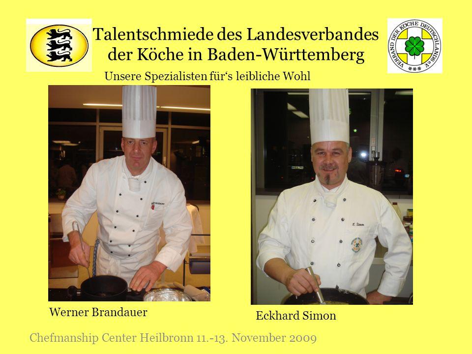 Talentschmiede des Landesverbandes der Köche in Baden-Württemberg Chefmanship Center Heilbronn 11.-13. November 2009 Werner Brandauer Eckhard Simon Un