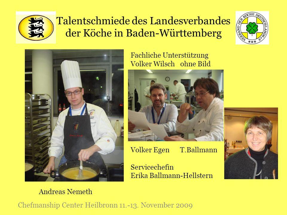 Talentschmiede des Landesverbandes der Köche in Baden-Württemberg Chefmanship Center Heilbronn 11.-13. November 2009 Andreas Nemeth Fachliche Unterstü