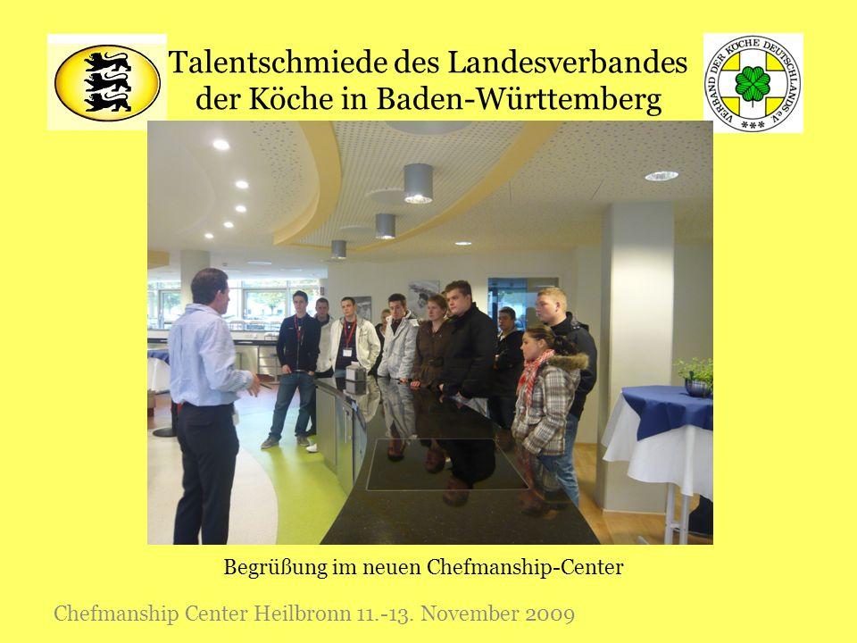 Talentschmiede des Landesverbandes der Köche in Baden-Württemberg Chefmanship Center Heilbronn 11.-13. November 2009 Begrüßung im neuen Chefmanship-Ce