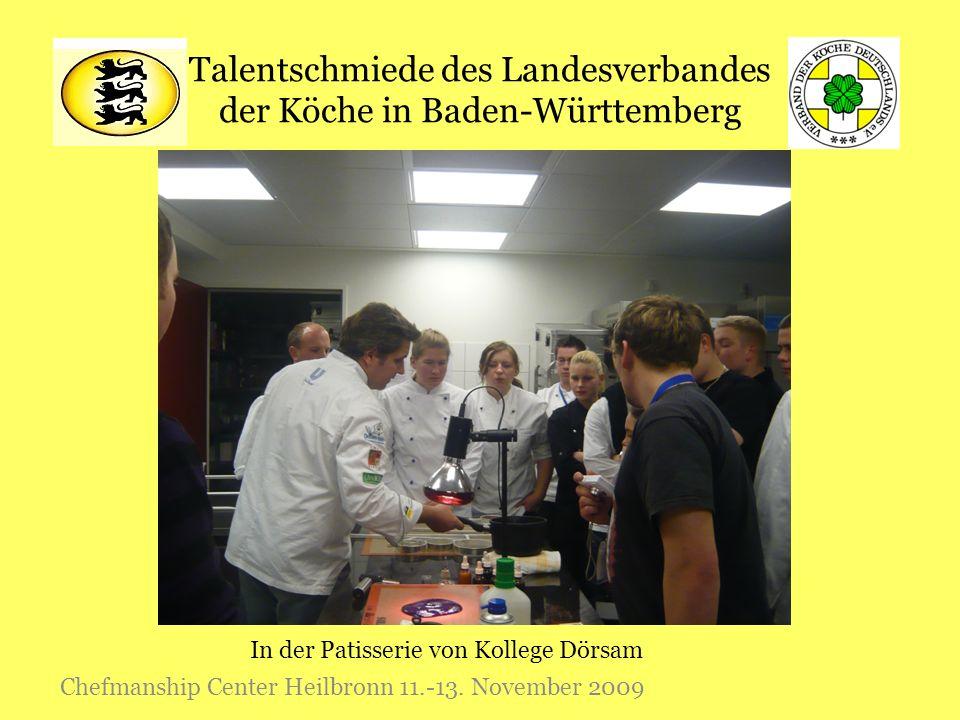 Talentschmiede des Landesverbandes der Köche in Baden-Württemberg Chefmanship Center Heilbronn 11.-13. November 2009 In der Patisserie von Kollege Dör