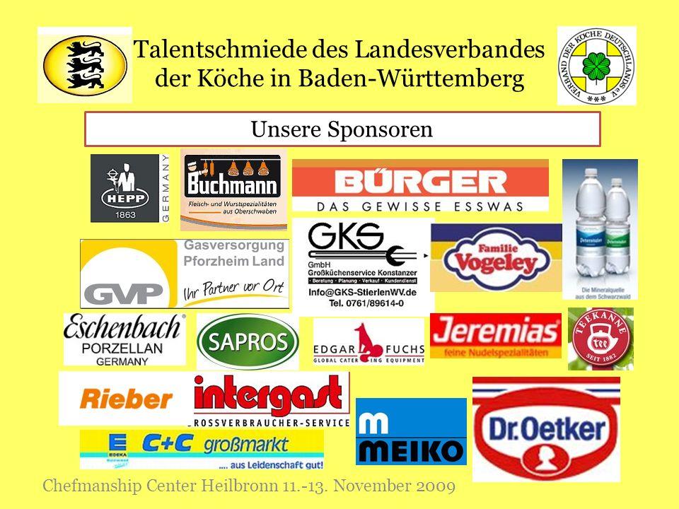 Talentschmiede des Landesverbandes der Köche in Baden-Württemberg Chefmanship Center Heilbronn 11.-13. November 2009 Unsere Sponsoren
