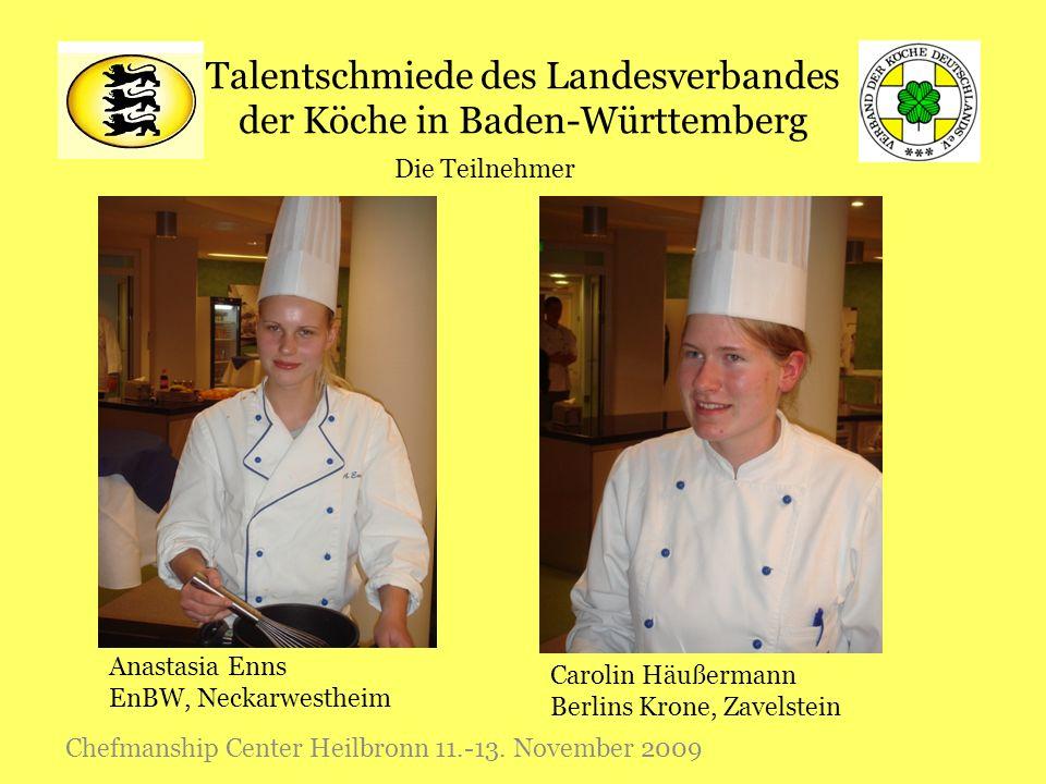 Talentschmiede des Landesverbandes der Köche in Baden-Württemberg Chefmanship Center Heilbronn 11.-13. November 2009 Die Teilnehmer Anastasia Enns EnB