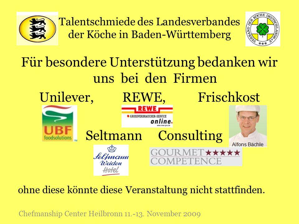 Talentschmiede des Landesverbandes der Köche in Baden-Württemberg Für besondere Unterstützung bedanken wir uns bei den Firmen Unilever, REWE, Frischko