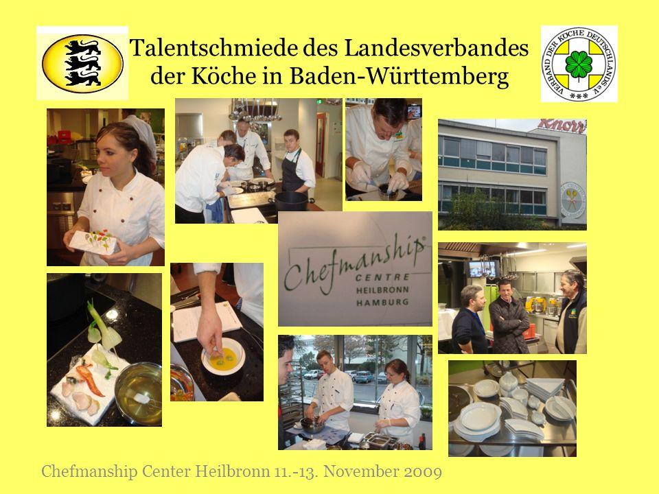 Talentschmiede des Landesverbandes der Köche in Baden-Württemberg Chefmanship Center Heilbronn 11.-13. November 2009
