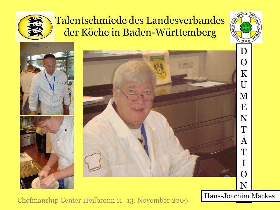 Talentschmiede des Landesverbandes der Köche in Baden-Württemberg Chefmanship Center Heilbronn 11.-13. November 2009 DOKUMENTATIONDOKUMENTATION Hans-J