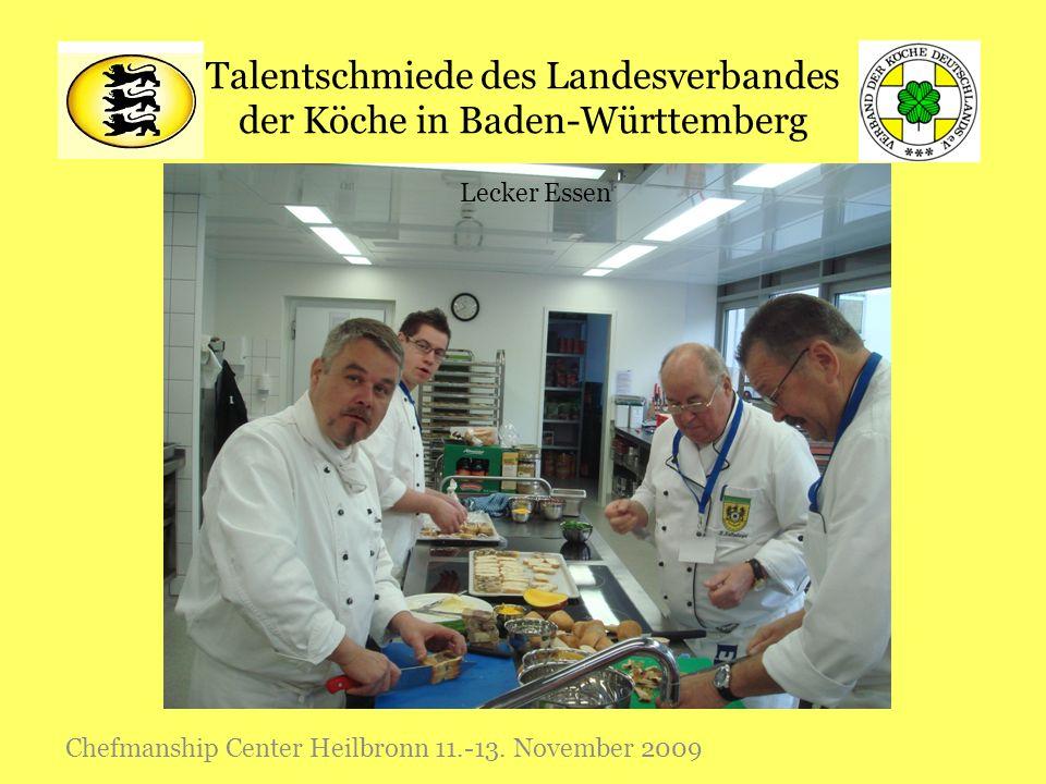 Talentschmiede des Landesverbandes der Köche in Baden-Württemberg Chefmanship Center Heilbronn 11.-13. November 2009 Lecker Essen