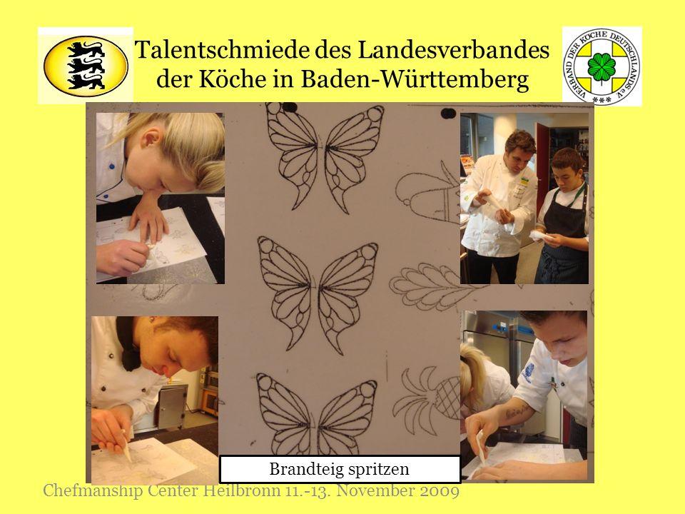 Talentschmiede des Landesverbandes der Köche in Baden-Württemberg Chefmanship Center Heilbronn 11.-13. November 2009 Brandteig spritzen