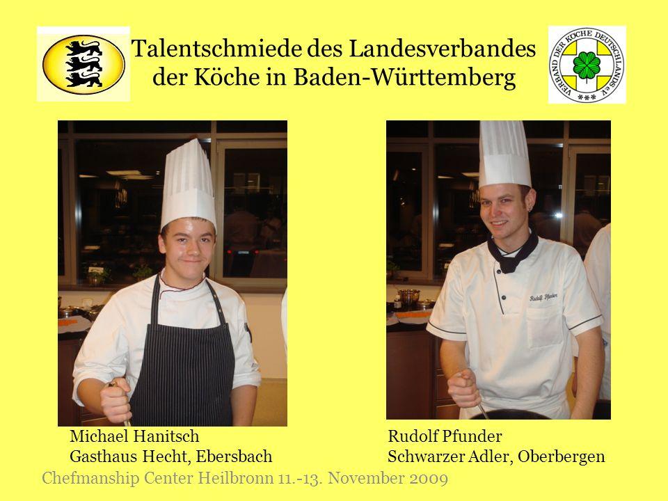 Talentschmiede des Landesverbandes der Köche in Baden-Württemberg Chefmanship Center Heilbronn 11.-13. November 2009 Michael Hanitsch Gasthaus Hecht,