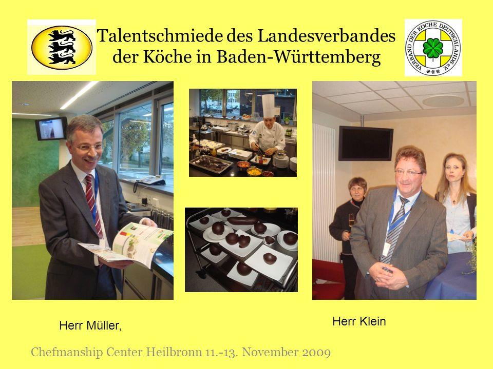 Talentschmiede des Landesverbandes der Köche in Baden-Württemberg Chefmanship Center Heilbronn 11.-13. November 2009 Herr Müller, Herr Klein