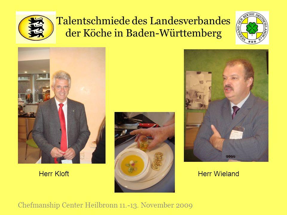 Talentschmiede des Landesverbandes der Köche in Baden-Württemberg Chefmanship Center Heilbronn 11.-13. November 2009 Herr WielandHerr Kloft