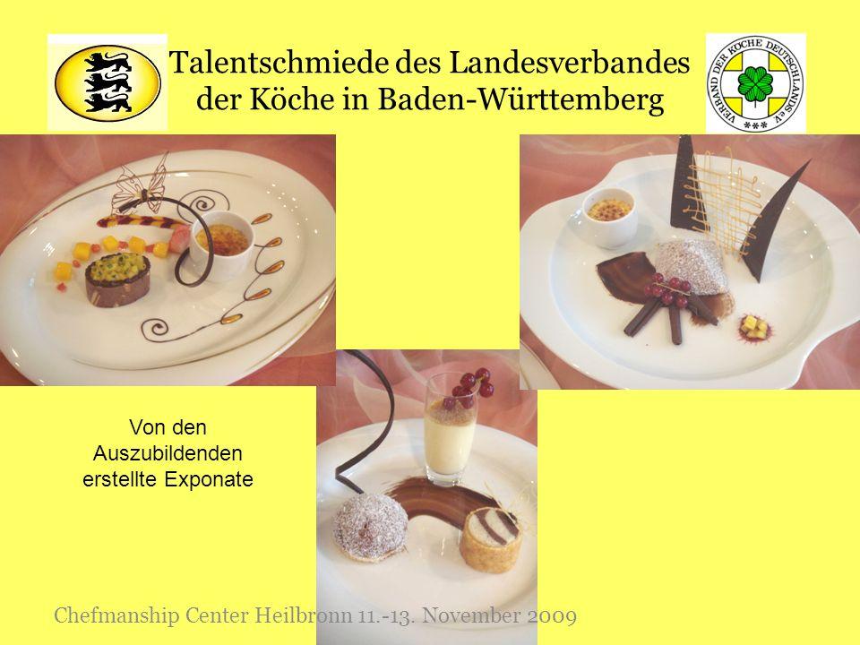 Talentschmiede des Landesverbandes der Köche in Baden-Württemberg Chefmanship Center Heilbronn 11.-13. November 2009 Von den Auszubildenden erstellte