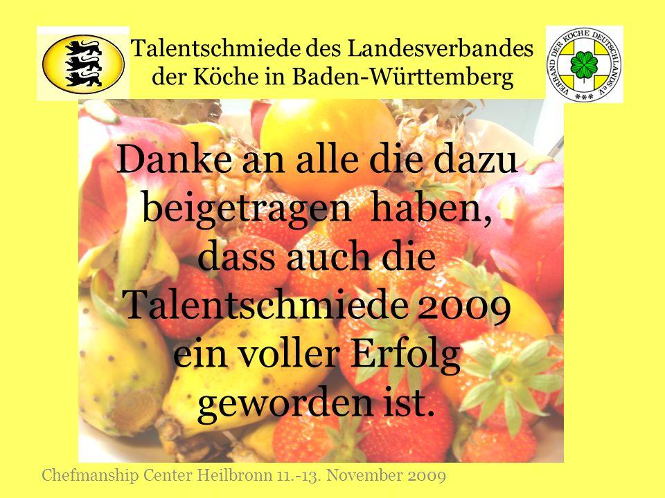 Talentschmiede des Landesverbandes der Köche in Baden-Württemberg Chefmanship Center Heilbronn 11.-13. November 2009 Danke an alle die dazu beigetrage
