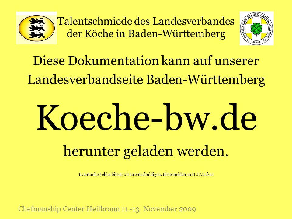 Talentschmiede des Landesverbandes der Köche in Baden-Württemberg Diese Dokumentation kann auf unserer Landesverbandseite Baden-Württemberg Koeche-bw.