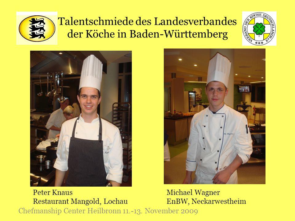 Talentschmiede des Landesverbandes der Köche in Baden-Württemberg Chefmanship Center Heilbronn 11.-13. November 2009 Peter Knaus Restaurant Mangold, L