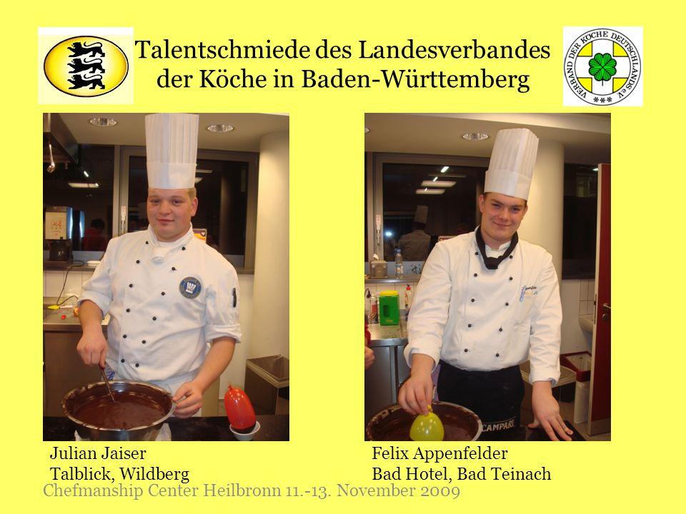 Talentschmiede des Landesverbandes der Köche in Baden-Württemberg Chefmanship Center Heilbronn 11.-13. November 2009 Julian Jaiser Talblick, Wildberg