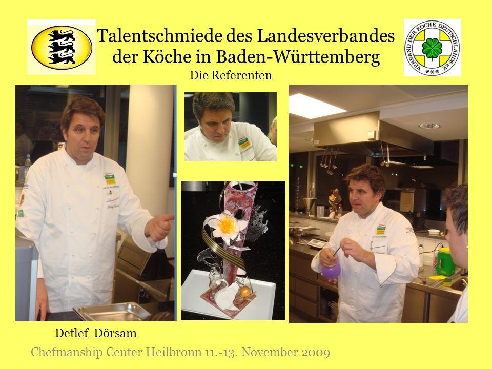 Talentschmiede des Landesverbandes der Köche in Baden-Württemberg Chefmanship Center Heilbronn 11.-13. November 2009 Die Referenten Detlef Dörsam