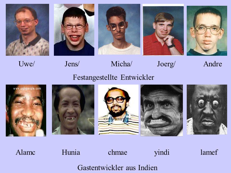 Uwe/Jens/Micha/Joerg/Andre AlamcHuniachmaeyindilamef Festangestellte Entwickler Gastentwickler aus Indien