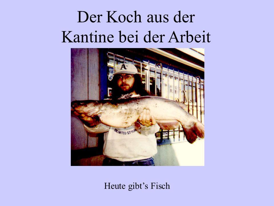 Der Koch aus der Kantine bei der Arbeit Heute gibts Fisch