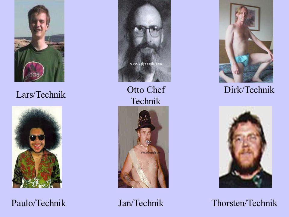 Dirk/TechnikOtto Chef Technik Lars/Technik Paulo/TechnikJan/TechnikThorsten/Technik